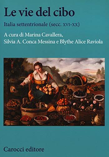 Le vie del cibo. Italia settentrionale (secc. XVI-XX)