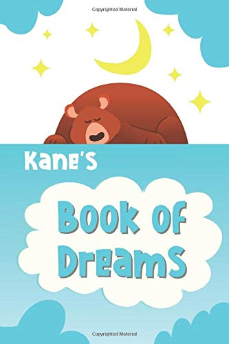 Kane's Book of Dreams: Cute Personalized Notebook for Kane. Dream Keeper Journal for Boys -  6 x 9 in 150 Pages for Doodling and Taking Notes (Customized Dream Diary For Boys)