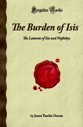 The Burden of Isis: The Laments of Isis and Nephthys (Forgotten Books)