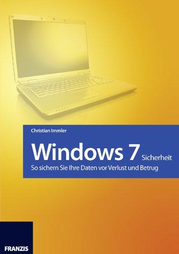 Windows 7 - Sicherheit - so sichern Sie ihre Daten vor Verlust und Betrug (Franzis Taschenbuch)