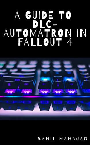 A Guide to DLC-Automatron in Fallout 4: Gaming Guide (English Edition)