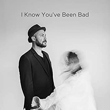 I Know You've Been Bad