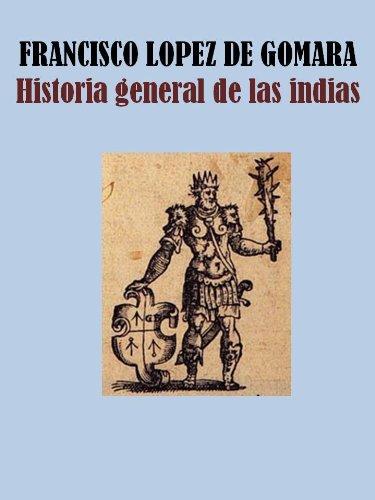 HISTORIA GENERAL DE LAS INDIAS eBook: LÓPEZ DE GÓMARA, FRANCISCO ...