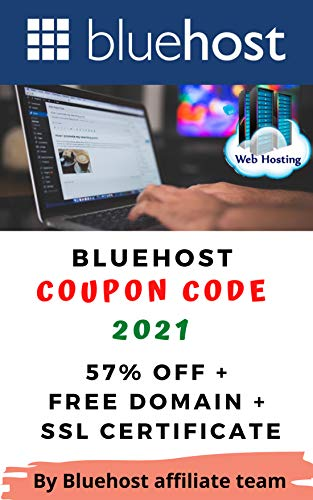 Bluehost Webhosting Coupon Code 2021: 57% OFF + Free Domain + SSL Certificate (Bluehost - The Best Webhosting in 2021 and beyond ( Wordpress Hosting ) Book 5)