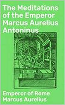 The Meditations of the Emperor Marcus Aurelius Antoninus by [ Marcus Aurelius ]
