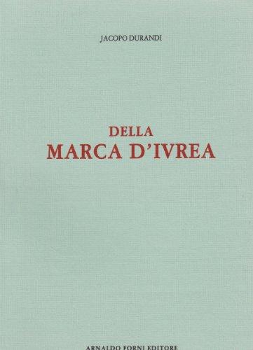 Della Marca di Ivrea tra le Alpi, il Ticino, l'Amalone, il Po (rist. anast. 1804)