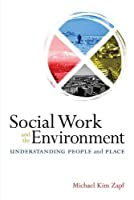 Social Work and the Environment: Understanding People and Place
