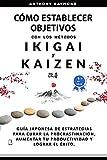 Cómo Establecer Objetivos con los Métodos Ikigai y Kaizen: Guía Japonesa de Estrategias para Curar la Procrastinación, Aumentar tu Productividad y Lograr el Éxito