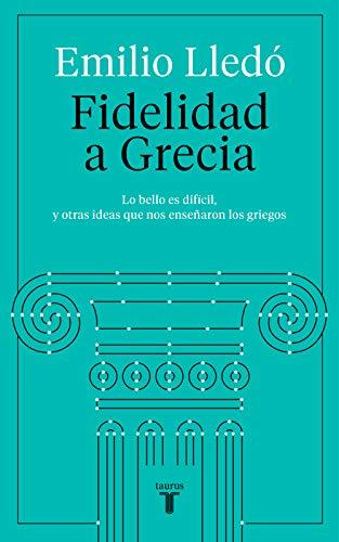 Fidelidad a Grecia: Lo bello es difícil, y otras cosas que nos enseñaron los griegos (Pensamiento)