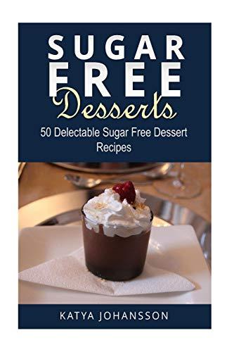 Download Sugar Free Desserts: 50 Delectable Sugar Free Dessert Recipes 1546406638