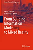 From Building Information Modelling to Mixed Reality (Springer Tracts in Civil Engineering)