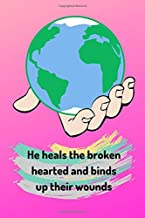 He heals the broken hearted and binds up their wounds: This cool Notebook/journal comes in 6x9 with 100 pages and wide ruled line paper