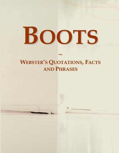 Boots: Webster's Quotations, Facts and Phrases