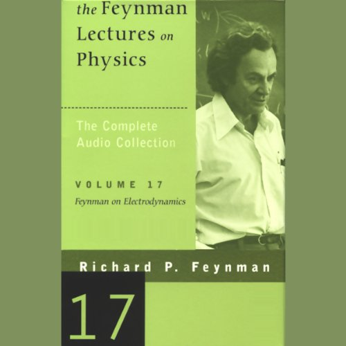 The Feynman Lectures on Physics: Volume 17, Feynman on Electrodynamics  audiobook cover art