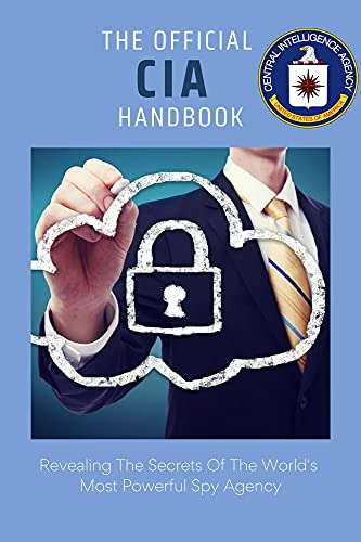 The Official CIA Handbook: Revealing The Secrets Of The World's Most...