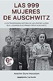 Las 999 mujeres de Auschwitz: La extraordinaria historia de las jóvenes judías que llegaron en el...