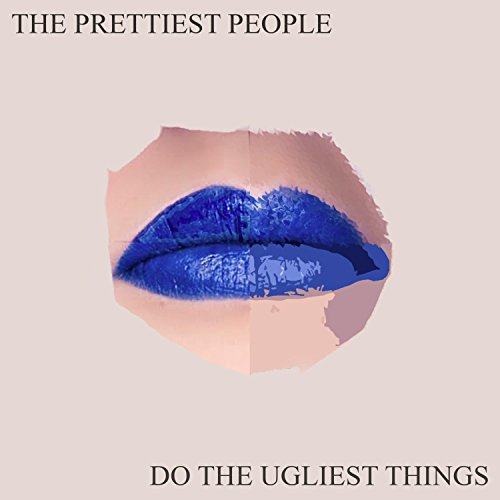 The Prettiest People Do the Ugliest Things [Explicit]