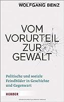 Vom Vorurteil zur Gewalt: Politische und soziale Feindbilder in Geschichte und Gegenwart