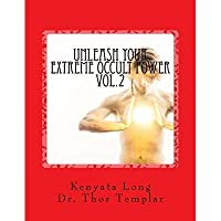 Unleash Your Extreme Occult Power Volume 2: Control Physical Reality With Your Extreme Abilities (Extreme Occult Power Series)【洋書】 [並行輸入品]
