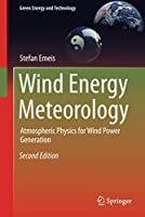 Wind Energy Meteorology: Atmospheric Physics for Wind Power Generation (Green Energy and Technology)