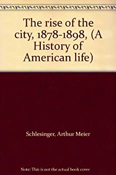 Hardcover The rise of the city, 1878-1898, (A History of American life) Book