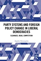 Party Systems and Foreign Policy Change in Liberal Democracies: Cleavages, Ideas, Competition (Routledge Studies in Foreign Policy Analysis)