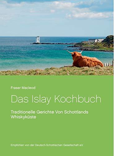 Das Islay Kochbuch: Traditionelle Gerichte Von Schottlands Whiskyküste