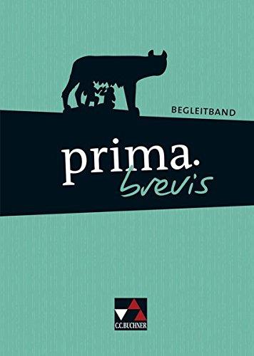 prima brevis / prima.brevis Begleitband: Unterrichtswerk für Latein 3 und Latein 4 (prima brevis: Unterrichtswerk für Latein 3 und Latein 4)