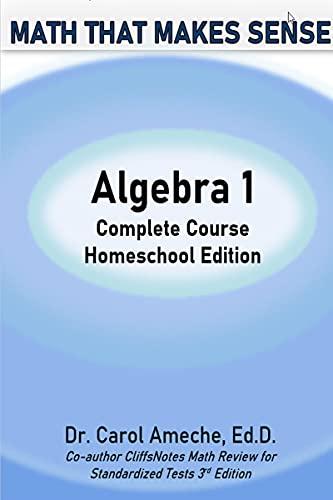 Math That Makes Sense: Algebra 1 Homeschool Edition: Complete Course (English Edition)