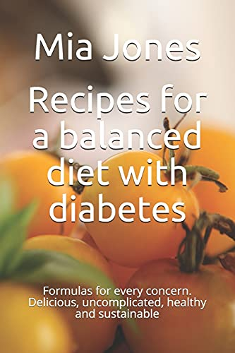 Recipes for a balanced diet with diabetes: Formulas for every concern. Delicious, uncomplicated, healthy and sustainable
