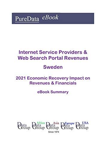 Internet Service Providers & Web Search Portal Revenues Sweden Summary: 2021 Economic Recovery Impact on Revenues & Financials (English Edition)