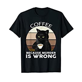 Cat Coffee Because Murder Is Wrong T-Shirt