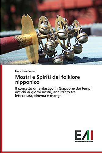 Mostri e Spiriti del folklore nipponico: Il concetto di fantastico in Giappone dai tempi antichi ai giorni nostri, analizzato tra letteratura, cinema e manga
