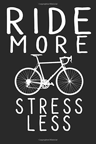 RIDE MORE STRESS LESS: LUSTIGES FAHRRADFAHRER NOTIZBUCH; WITZIGE FAHRRAD SPRÜCHE; RADLER NOTIZHEFT; RADFAHRER SPRUCH GESCHENK; A5 120 SEITEN KARIERT