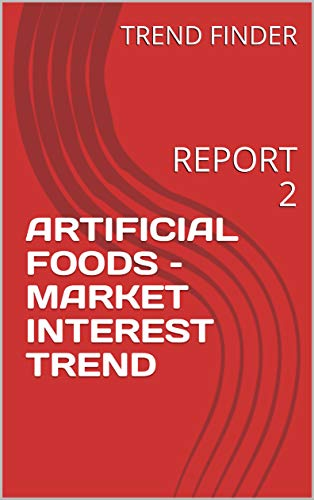 ARTIFICIAL FOODS – MARKET INTEREST TREND: REPORT 2 (English Edition)