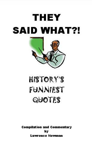 They Said What History S Funniest Quotes Kindle Edition By Newman Lawrence Humor Entertainment Kindle Ebooks Amazon Com