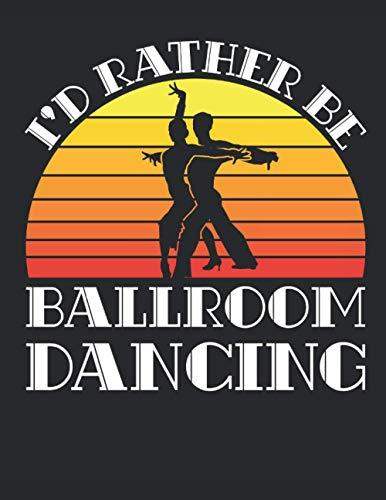 I'd Rather Be Ballroom Dancing: Ballroom Dance 2021 Weekly Planner (Jan 2021 to Dec 2021), Large Paperback Calendar Schedule Organizer, Ballroom Dancer Gift