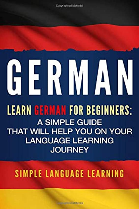 癌ムスタチオ消去German: Learn German for Beginners: A Simple Guide that Will Help You on Your Language Learning Journey