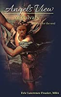 Angels View Of Calvary: Poetry For The Soul (The Power Poetry Collection)