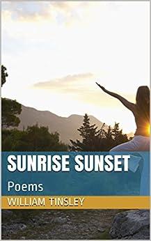 Sunrise Sunset: Poems by [William Tinsley]