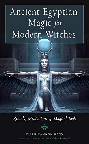 Ancient Egyptian Magic for Modern Witches: Rituals, Meditations, and Magical Tools