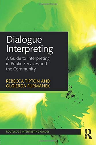 Compare Textbook Prices for Dialogue Interpreting: A Guide to Interpreting in Public Services and the Community Routledge Interpreting Guides 1 Edition ISBN 9781138784628 by Tipton, Rebecca,Furmanek, Olgierda