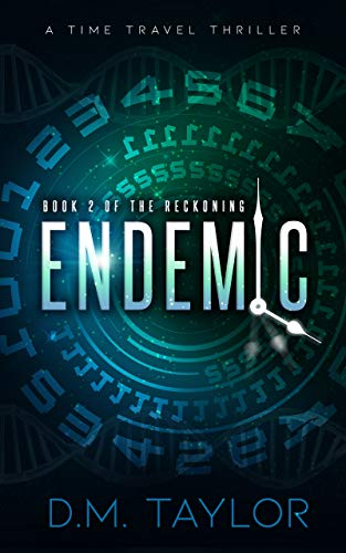 Endemic: A Time Travel Thriller (The Reckoning Series Book 2)