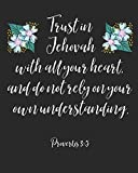 Trust In Jehovah With All Your Heart And Do Not Rely On Your Own Understanding: Jehovah Witness Journal/ Jehovah Witness Notebook/ Study Book For ... Notes And Prayers - 120 pages/ Novelty/ Gift