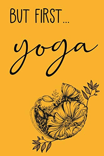 But First Yoga: Fitness Meditate Namaste Yoga Course Planner Notebook 6x9 Inches 120 lined pages for notes, drawings, formulas | Organizer writing book planner diary