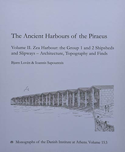 The Ancient Harbours of Piraeus: Volume II. Zea Harbour: the Group 1 and 2 Shipsheds and Slipways - Architecture, Topography and Finds (Monographs of the Danish Institute at Athens)