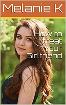 How to treat Your Girlfriend