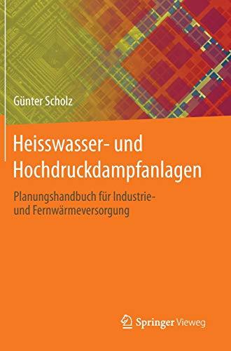 Heisswasser- und Hochdruckdampfanlagen: Planungshandbuch für Industrie- und Fernwärmeversorgung