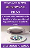 Unique Ways To Make Microwave Kilns: A Reliable Guide on How to Make a Good Use of Microwave Kiln and Regular Microwave Oven to the Fullest.