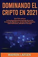 Dominando El Cripto En 2021: Este Libro Incluye: La Tecnología Blockchain Explicada, Bitcoin Y El Comercio De Criptodivisas. Una Guía Para Principiantes Sobre Definiciones, Indicadores Y Consejos.